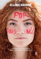 Por todas nós: Conselhos que não recebi sobre luta, amor e ser mulher (Português)