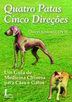 Quatro Patas, Cinco Direções. Um Guia de Medicina Chinesa Para Cães e Gatos (Português)