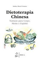 Dietoterapia Chinesa. Nutrição Para Corpo, Mente e Espírito (Português)
