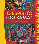O espírito do xamã: Magia, filosofia e espiritualidade em harmonia com a natureza (Português)