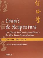 Canais de Acupuntura: Uso Clínico dos Canais Secundários e dos Oito Vasos Extraordinários (Português)