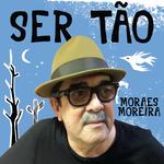 Moraes Moreira - Ser Tão