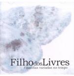 Filho Dos Livres - Filosofias Variadas No Tempo - Veleiro Prod. Art. Musicais E Com. Ltda (CD)