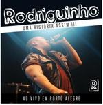 Rodriguinho - Uma História Assim (CD) Ao vivo em Porto Alegre