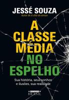 A classe média no espelho: Sua história, seus sonhos e ilusões, sua realidade (Português)