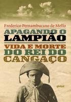 Apagando o Lampião: Vida e Morte do rei do Cangaço (Português)