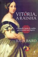 Vitória, a rainha: Biografia íntima da mulher que comandou um Império (Português)