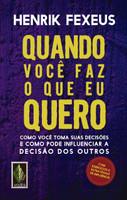 Quando você faz o que eu quero: Como você toma suas decisões e como pode influenciar a decisão dos outros (Português)