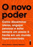 O novo poder: Como disseminar ideias, engajar pessoas e estar sempre um passo à frente em um mundo hiperconectado (Português)