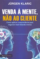 Venda à mente, não ao cliente: Como aplicar a neurociência para negociar mais falando menos (Português)