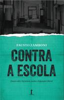 Contra a Escola. Ensaio Sobre Literatura, Ensino e Educação Liberal (Português)