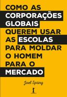 Como as Corporações Globais Querem Usar as Escolas Para Moldar o Homem Para o Mercado (Português)