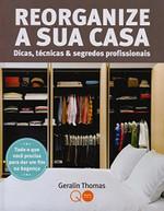 Reorganize a Sua Casa. Dicas, Técnicas & Segredos Profissionais (Português)