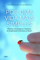 Por Uma Vida Mais Simples: Histórias, Personagens E Trajetória Da Simplicidade Voluntária No Brasil. (Português)