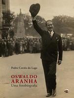 Oswaldo Aranha. Uma Fotobiografia (Português)