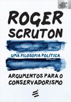 Uma Filosofia Política. Argumentos Para o Conservadorismo (Português)
