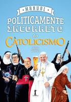 Manual Politicamente Incorreto do Catolicismo (Português)