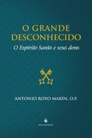 O Grande Desconhecido. O Espírito Santo e Seus Dons (Português)