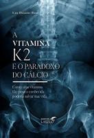 Vitamina K2 e o Paradoxo do Cálcio (Português)