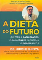 Dieta do Futuro: Que Previne Cardiopatias, Cura o Câncer e Controla o Diabetes Tipo 2 (Português)