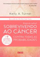 Remissão Radical. Sobrevivendo ao Câncer Contra Todas as Probabilidades (Português)