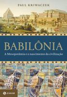 Babilônia: A mesopotâmia e o nascimento da civilização (Português)