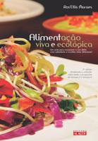 Alimentação Viva e Ecológica. Um Guia Para Organizar a Sua Dieta com Sabedoria e Receitas Vivas Deliciosas (Português)