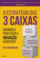 A Estratégia das 3 Caixas. Um Modelo Para Fazer a Inovação Acontecer (Português)