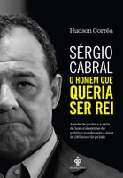 Sérgio Cabral: O homem que queria ser rei (Português)