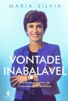 Vontade inabalável: Os erros e acertos de uma executiva pioneira (Português)