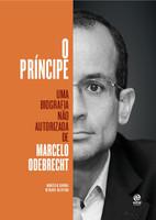 O Príncipe. Uma Biografia não Autorizada de Marcelo Odebrecht (Português)