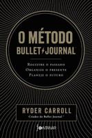 O Método Bullet Journal - Registre O Passado, Organize O Presente, Planeje O Futuro