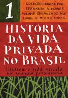 História Da Vida Privada No Brasil - Vol. 1