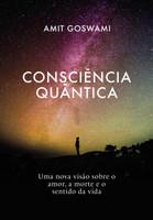 Consciência Quântica: Uma nova visão sobre o amor, a morte, e o sentido da vida (Português)