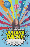 As aventuras de Juliana Baltar: Venha viver as histórias mais malucas com a youtuber que diverte o Brasil inteiro (Português)