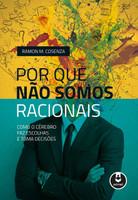 Por que Não Somos Racionais: Como o Cérebro Faz Escolhas e Toma Decisões (Português)