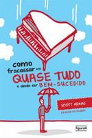 Como Fracassar em Quase Tudo e Ainda Ser Bem-Sucedido (Português)