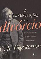 A Superstição do Divórcio. E Outros Ensaios Sobre a Família, a Mulher e a Sociedade (Português)