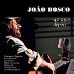 João Bosco: Quarenta Anos Depois