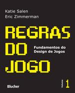 Regras do Jogo - Fundamentos do Design de Jogos - Vol. 1