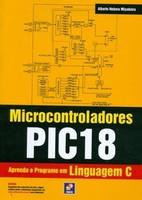 Microcontroladores Pic18 - Aprenda e Programe em Linguagem C
