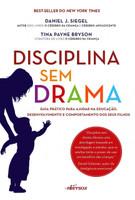 Disciplina sem Drama. Guia Prático Para Ajudar na Educação, Desenvolvimento e Comportamento dos Seus Filhos (Em Portuguese do Brasil)