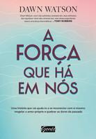 A força que há em nós: Uma história que vai ajudá-lo a se reconectar com si mesmo, resgatar o amor-próprio e quebrar as dores do passado (Português)