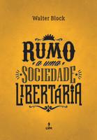 Rumo a Uma Sociedade Libertária (Português)