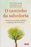 O caminho da sabedoria: Conversas entre um monge, um filósofo e um psiquiatra sobre a arte de viver (Português)