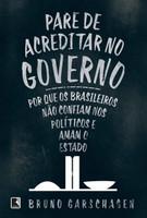 Pare de Acreditar no Governo - Por que os Brasileiros não Confiam nos Políticos e Amam o Estado (Português)