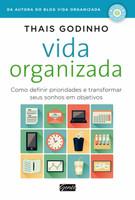Vida organizada: Como definir prioridades e transformar seus sonhos em objetivos (Português)