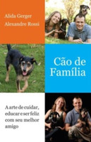 Cão De Família. A Arte De Cuidar, Educar E Ser Feliz Com Seu Melhor Amigo (Português)