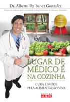 Lugar de médico é na cozinha: Cura e saúde pela alimentação viva (Português)
