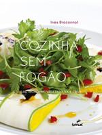 Cozinha sem fogão: Gastronomia vegetariana e crua (Português)